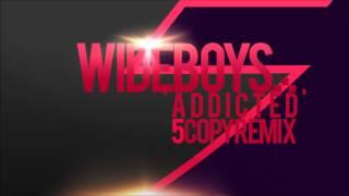 Wideboys - Addicted (5COPY remix)