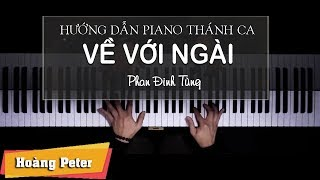 Hướng dẫn đệm Piano: Về Với Ngài - Hoàng Peter
