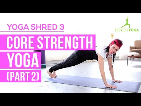 Core Strength Yoga (Part 2) - Day 3 - 14 Day Yoga Shred Challenge