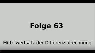 Mittelwertsatz der Differenzialrechnung (Folge 63)