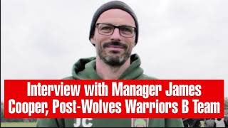 Interview with Manager James Cooper, Post-Wolves Warriors B Team