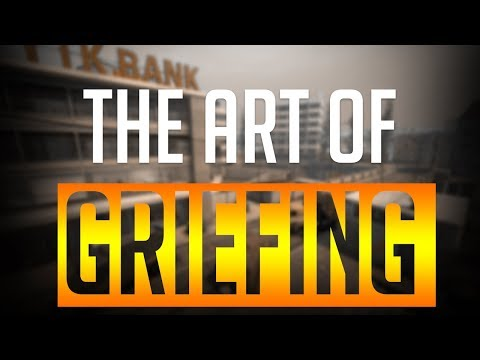 THE ART OF GRIEFING IN CS:GO