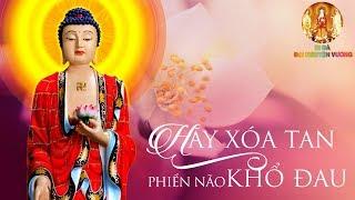 Hãy Tự Mình Xóa Tan Phiền Não Và Khổ Đau - Nghe Lời Phật Dạy Để Lìa Khổ Được Vui - #Mới Nhất