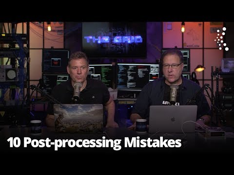 10 Post-processing Mistakes Photographers Make   The Grid: Episode 346