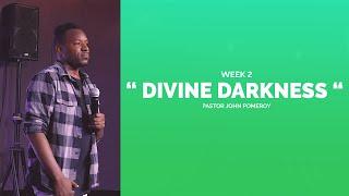 """DIVINE DARKNESS WEEK 2"" :: Pastor John Pomeroy"