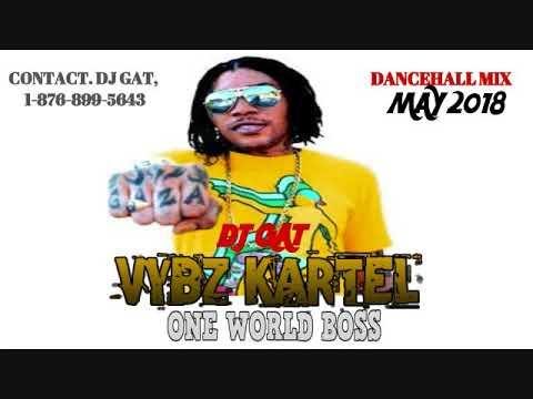 VYBZ KARTEL ONE WORLD BOSS DANCEHALL MIX MAY 2018 HOTTEST TUNES [RAW  VERSION] DJ GAT 1876899-5643