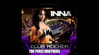 Inna - Club Rocker - The Perez Brothers Official Remix