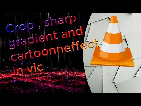 (VLC)color, Crop,sharp, Gradient And Cartoon Effects In Vlc,