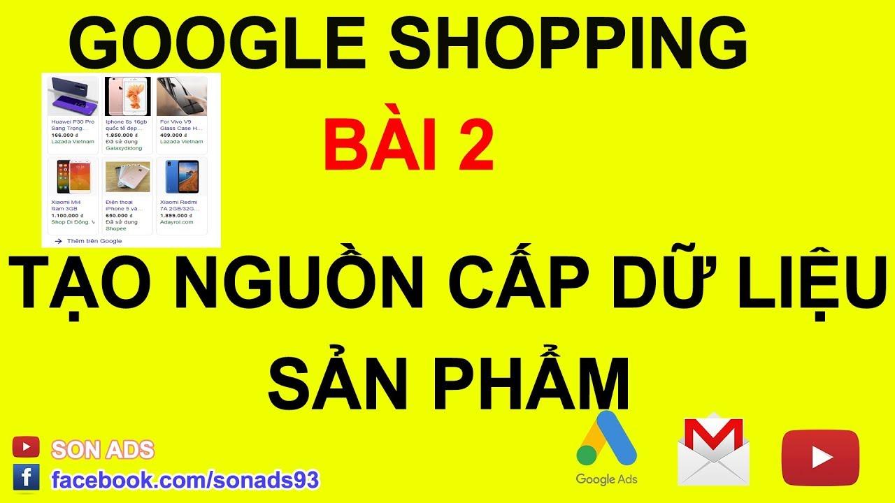 Tạo Nguồn Cấp Dữ Liệu Quảng Cáo Google Shopping 2020 – Bài 2