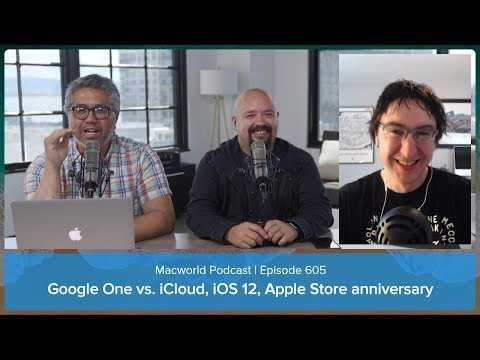 Google One vs. iCloud, iOS 12 features we want, Apple Store anniversary | Macworld Podcast Ep. 605