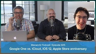 Google One vs. iCloud, iOS 12 features we want, Apple Store anniversary | Macworld Podcast Ep. 605 thumbnail