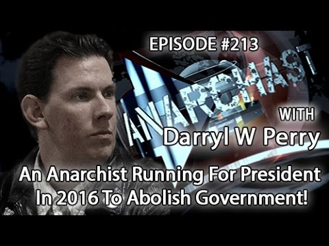 Anarchast Ep. 213 Darryl Perry: An Anarchist Running For President In 2016 To Abolish Government!