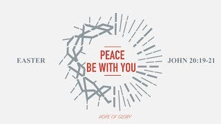PEACE BE WITH YOU - 4.21.19 MESSAGE