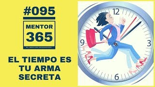 El Tiempo es tu arma secreta - #095 - MENTOR365