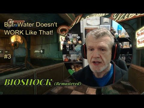 BIOSHOCK (ReMastered) - But Water Doesn't WORK Like That! #3