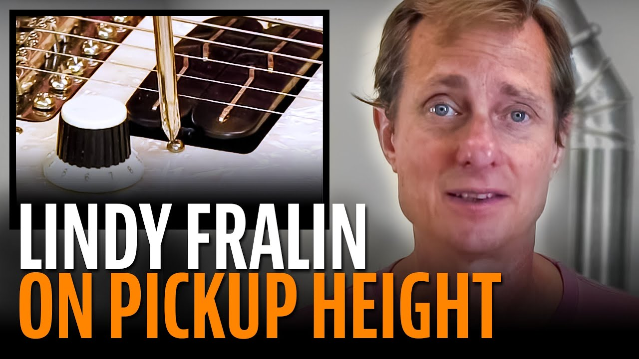 Lindy Fralin On How To Set Pickup Height
