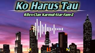 Download Lagu Ko Harus Tau - Karmul Star Fam z feat Rilex Clan rdft mp3