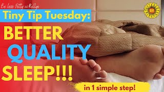 BETTER QUALITY SLEEP in ONE SIMPLE STEP: Tiny Tip Tuesday