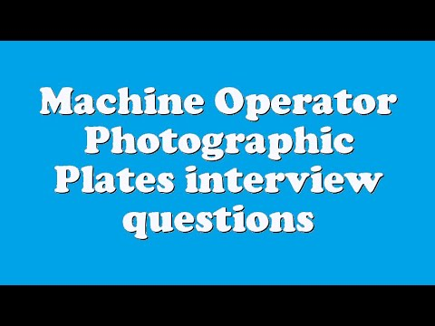 Machine Operator Photographic Plates interview questions