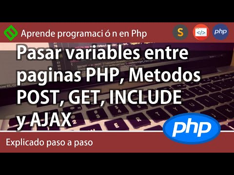Pasar variables entre páginas PHP, Métodos POST, GET, INCLUDE y AJAX