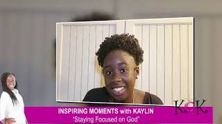 "Inspiring Moments with Kaylin - ""Staying Focused on God"" (6/9/2019)"