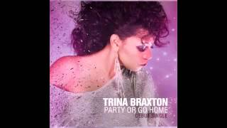 "Trina Braxton ""Party Or Go Home"""