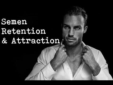 Semen Retention & Increased Attraction