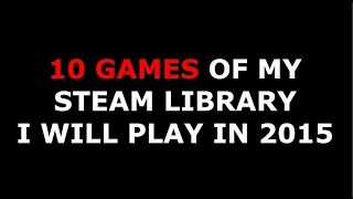 10 games of my Steam library I will play in 2015