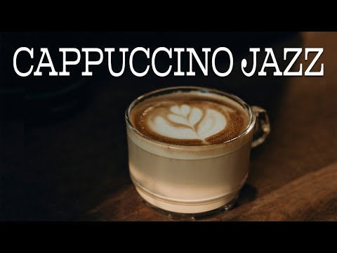 Cappuccino JAZZ - Smooth and Soft Music For Dreaming and Relaxing