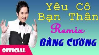 Yêu Cô Bạn Thân Remix - Bằng Cường [Official Audio]