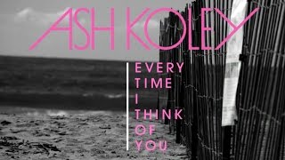 Ash Koley - Every Time I Think of You [Lyric Video] YouTube Videos