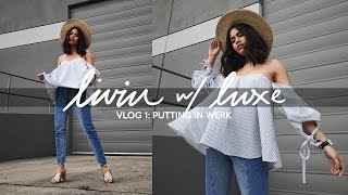 Living with Luxe Vlog 1: Putting in Werk   Luxe and Linen