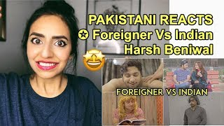 Pakistani Reacts To | Foreigner Vs Indian | Harsh Beniwal