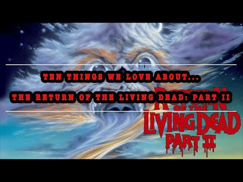 Ten Things We Love About... The Return of the Living Dead: Part II