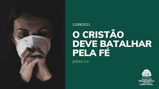 O cristão deve batalhar pela Fé - Culto - 12/09/2021