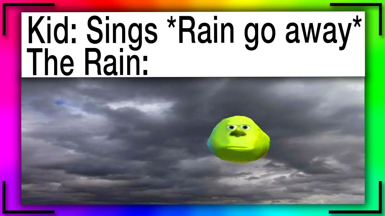 Memes That Make The Rain Go Away Youtube