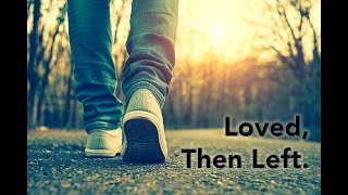 Loved, Then Left