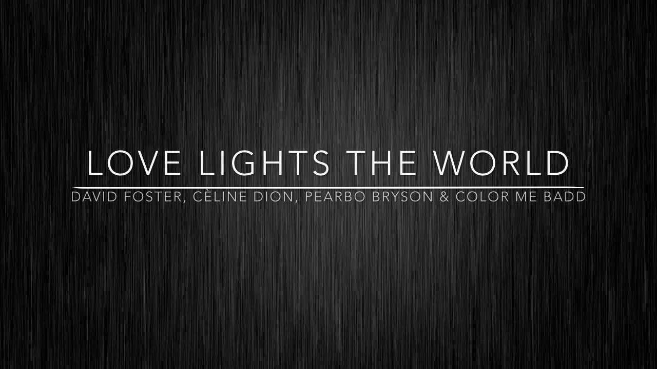 Love Lights The World David Foster Ft Celine Dion Pearbo Bryson Color Me Badd Youtube