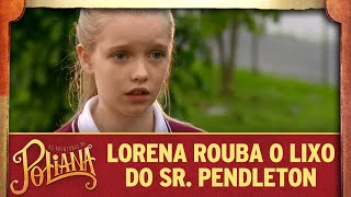 Lorena rouba lixo do Sr. Pendleton | As Aventuras de Poliana