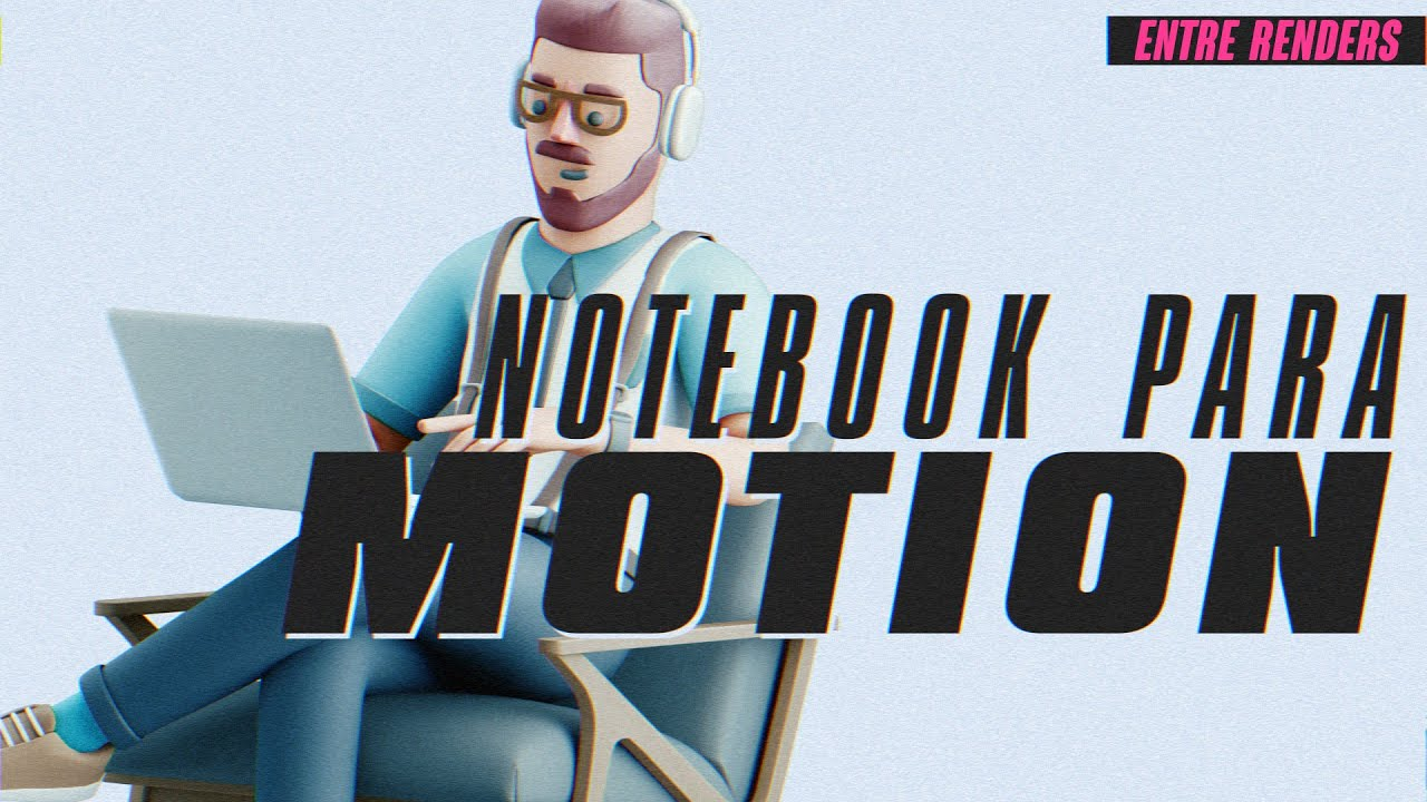NOTEBOOK PARA MOTION | ENTRE RENDERS EPI. 12
