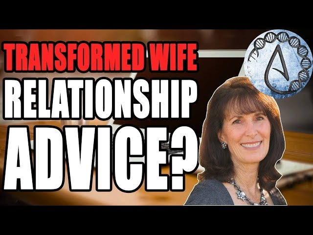 Transformed Wife Offers RELATIONSHIP ADVICE?