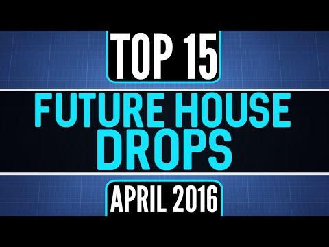 Top 15 Future House Drops (April 2016)