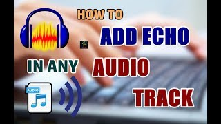 How To Add Echo To Any Audio Track