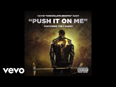 "Kevin ""Chocolate Droppa"" Hart - Push It On Me (From ""What Now?""/Audio) ft. Trey Songz"