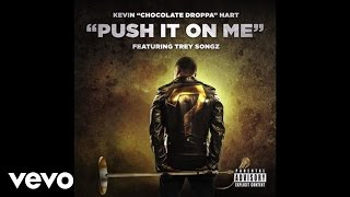 """Kevin """"Chocolate Droppa"""" Hart - Push It On Me (From """"What Now?""""/Audio) ft. Trey Songz"""