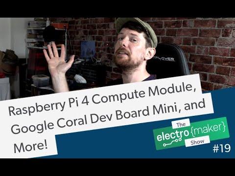 Raspberry Pi 4 Compute Module, Google Coral Dev Board Mini, and More!