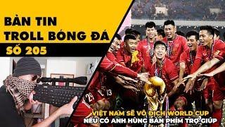Bản tin Troll Bóng Đá số 205: Anh hùng bàn phím sẽ giúp Việt Nam vô địch World Cup nếu cần