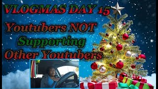 Vlogmas Day 15|REAL Car ChitChat Youtubers NOT Supporting Other Youtubers
