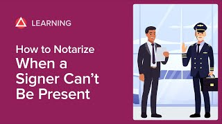 How To Notarize Wнen a Signer Can't Be Present
