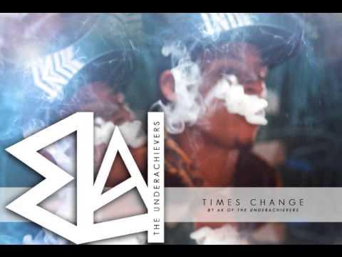 AK - Times Change ( The Underachievers )
